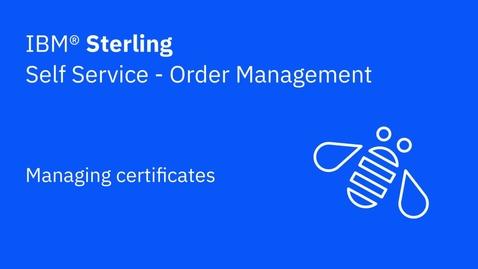 Thumbnail for entry Managing certificates -  IBM Sterling Order Management
