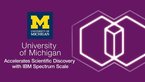 Thumbnail for entry University of Michigan accelerates scientific discovery with IBM Spectrum Scale