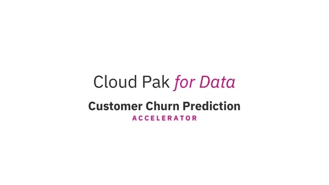 Thumbnail for entry Cloud Pak for Data Customer Churn Prediction Accelerator