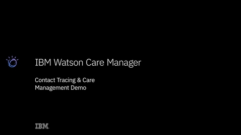 Thumbnail for entry Contact Tracing & Integrated Care Management with Watson Care Manager