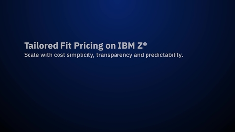 Thumbnail for entry IBM Z Tailored Fit Pricing supports your journey to cloud