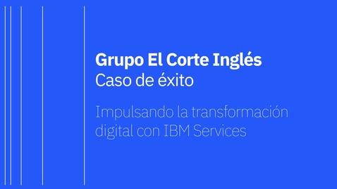 Thumbnail for entry Grupo El Corte Inglés - Caso de éxito