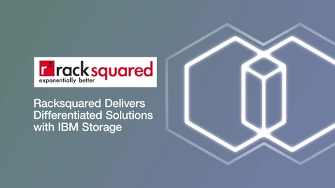 Thumbnail for entry Racksquared Delivers Differentiated Solutions with IBM Storage