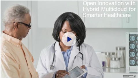 Thumbnail for entry Open Innovation with Hybrid Multicloud for Smarter Healthcare