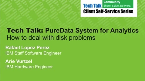 Thumbnail for entry Tech Talk: How to handle disk problems in PureData System for Analytics