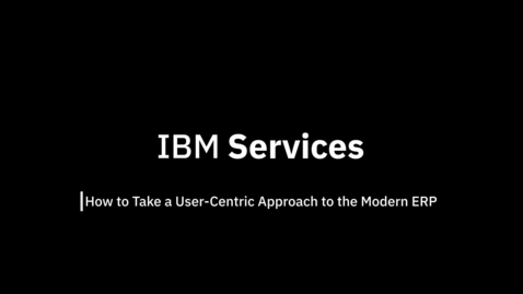 Thumbnail for entry How to Take a User-Centric Approach to the Modern ERP: Episode 6