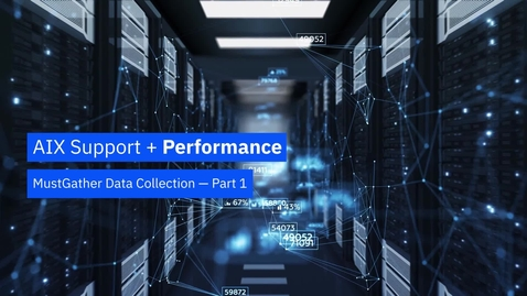Thumbnail for entry AIX Performance MustGather Data Collection - Part 1