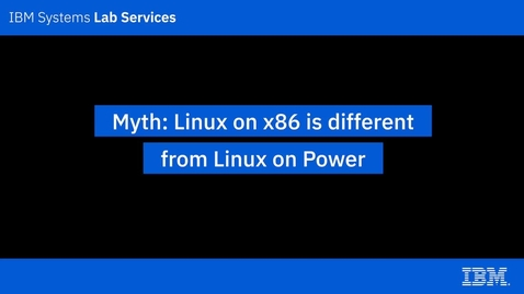 Thumbnail for entry IBM Power Systems Myths_ Linux on x86 is different from Linux on Power
