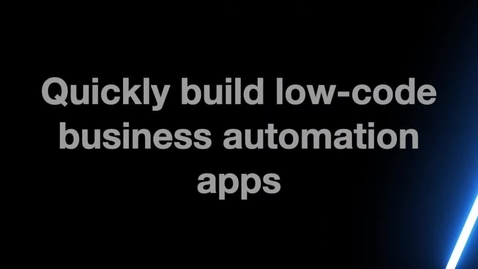 Thumbnail for entry Quickly build low-code business automation apps