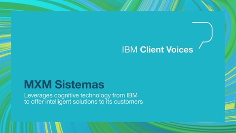 Thumbnail for entry MXM leverages cognitive technology from IBM to offer intelligent solutions to its customers