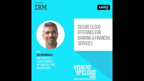 Thumbnail for entry Episode 05 - ISA Cloud Podcast : Secure Cloud Offerings for Banking and Financial Services