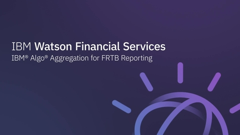 Thumbnail for entry IBM Algo Aggregation for FRTB Reporting demonstration