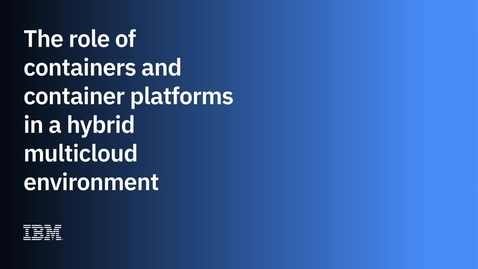 Thumbnail for entry The role of containers and container platforms in a hybrid multicloud environment