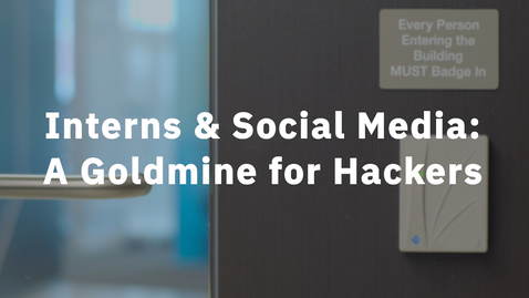 Thumbnail for entry Interns: A Goldmine for Hackers & Social Engineering