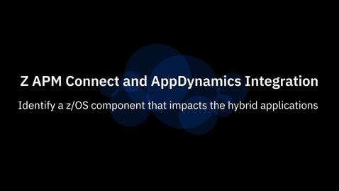 Thumbnail for entry Monitor your Z Workloads with AppDynamics using IBM Z APM Connect