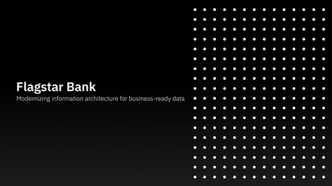 Thumbnail for entry Flagstar Bank + IBM: Modernizing Information Architecture for Business Ready Data LA - CO-ES