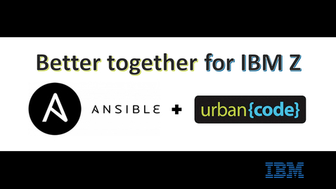 Thumbnail for entry Ansible & UCD: Better Together for IBM Z