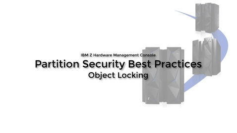 Thumbnail for entry IBM Z Hardware Management Console Partition Security Best Practices -Object Locking