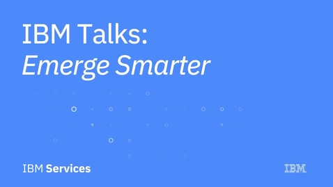 Thumbnail for entry IBM Talks - Emerge Smarter 1