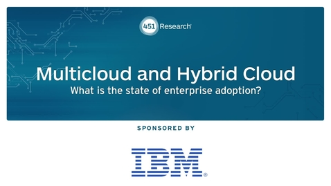 Thumbnail for entry 451 Research: Multicloud and Hybrid Cloud:  What is the state of enterprise adoption?