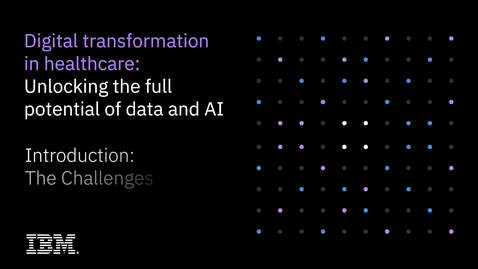 Thumbnail for entry Digital transformation in healthcare miniseries. INTRODUCTION: The challenges