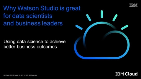 Thumbnail for entry Why Watson Studio is great for data scientists and for business leaders