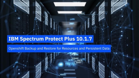 Thumbnail for entry IBM Spectrum Protect Plus 10.1.7.1 OpenShift Backup & Restore for Resources & Persistent Data - Demo