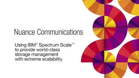 Thumbnail for entry Nuance optimizes performance with IBM Spectrum Scale