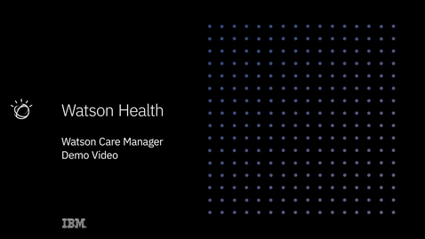 Thumbnail for entry Watson Care Manager Demo