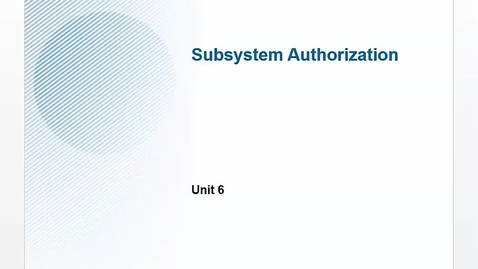 Thumbnail for entry Unit 6: Subsystem Authorization, part 1