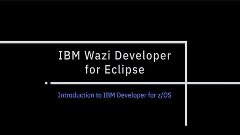 Thumbnail for entry IBM Wazi Developer for Eclipse - Intro to IBM Developer for z/OS