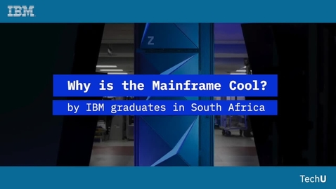 Thumbnail for entry Why is the mainframe cool? By IBM graduates in South Africa