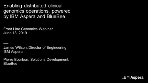 Thumbnail for entry Enabling distributed clinical genomics operations, powered by IBM Aspera and BlueBee