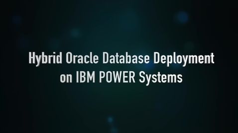 Thumbnail for entry Hybrid Oracle DB Deployment on IBM Power Systems