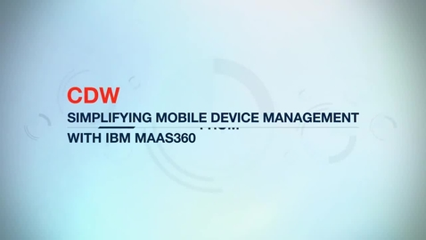 Thumbnail for entry CDW quickly certifies employee-owned mobile devices using IBM MaaS360