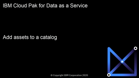 Thumbnail for entry Add assets to a catalog: Cloud Pak for Data as a Service