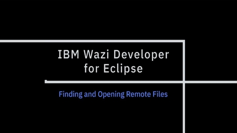 Thumbnail for entry IBM Wazi Developer for Eclipse; Finding and Opening Remote Files