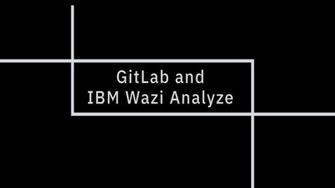 Thumbnail for entry GitLab and IBM Wazi Analyze