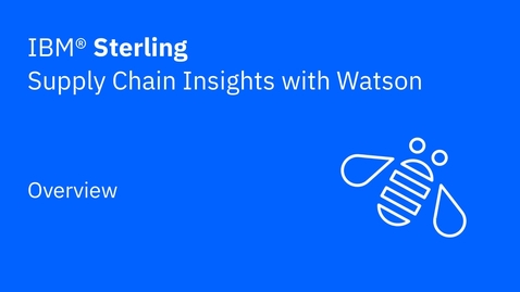 Thumbnail for entry Overview - IBM Sterling Supply Chain Insights with Watson