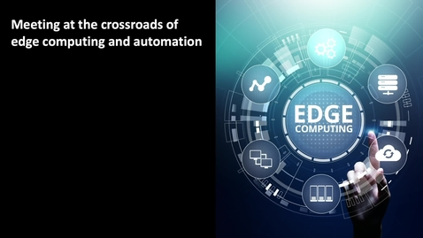 Thumbnail for entry Meeting at the crossroads of edge computing and automation