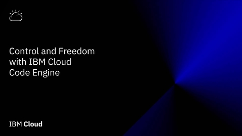 Thumbnail for entry Control & Freedom with IBM Cloud Code Engine