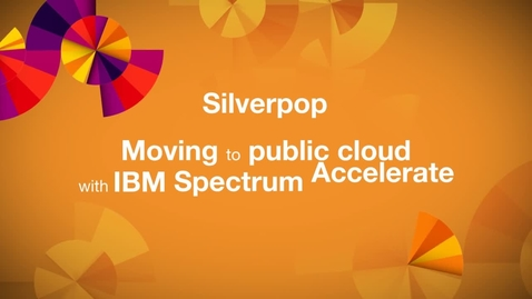 Thumbnail for entry Silverpop executes a global cloud storage strategy with IBM Spectrum Accelerate