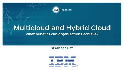 Thumbnail for entry 451 Research: Multicloud and Hybrid Cloud:  What benefits can organizations achieve?