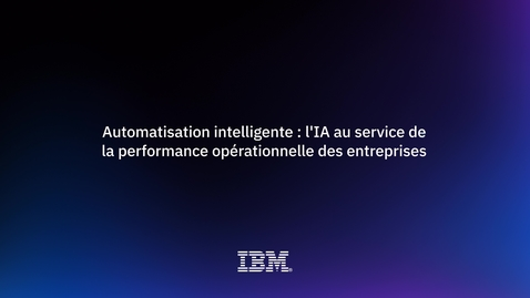 Thumbnail for entry AI for Digital Automation - témoignages de STET et d'IBM