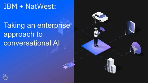 Thumbnail for entry IBM & NatWest 联合访谈:实现企业级会话式 AI 方法