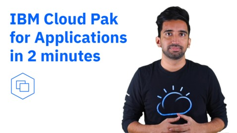 Thumbnail for entry IBM Cloud Pak for Applications in 2 minutes
