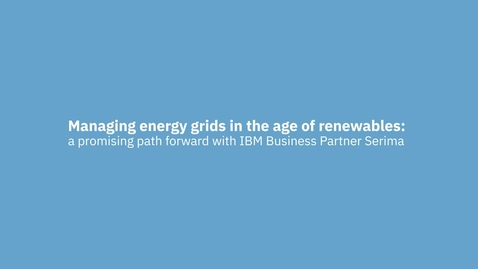 Thumbnail for entry Serima enables renewable energy management using IBM Netcool software