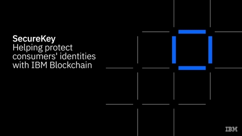 Thumbnail for entry SecureKey innovates consumer identity protection with IBM Blockchain technology