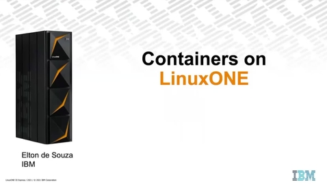 Thumbnail for entry The Why's and How's of Containers on LinuxONE