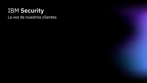 Thumbnail for entry IBM Security -  La voz de nuestros clientes